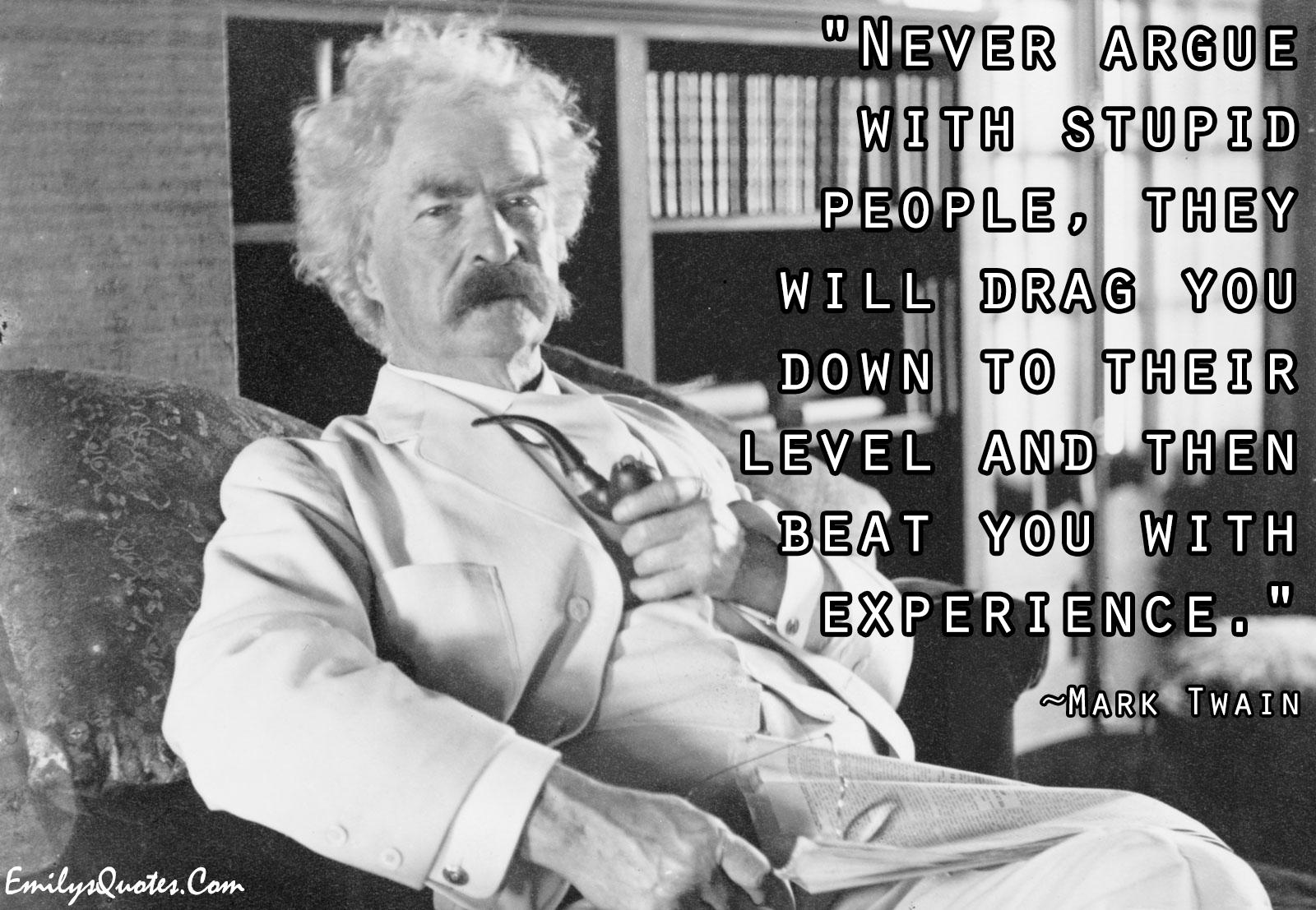 EmilysQuotes.Com - Intelligence, Mark Twain, experience, stupid people, argue, funny