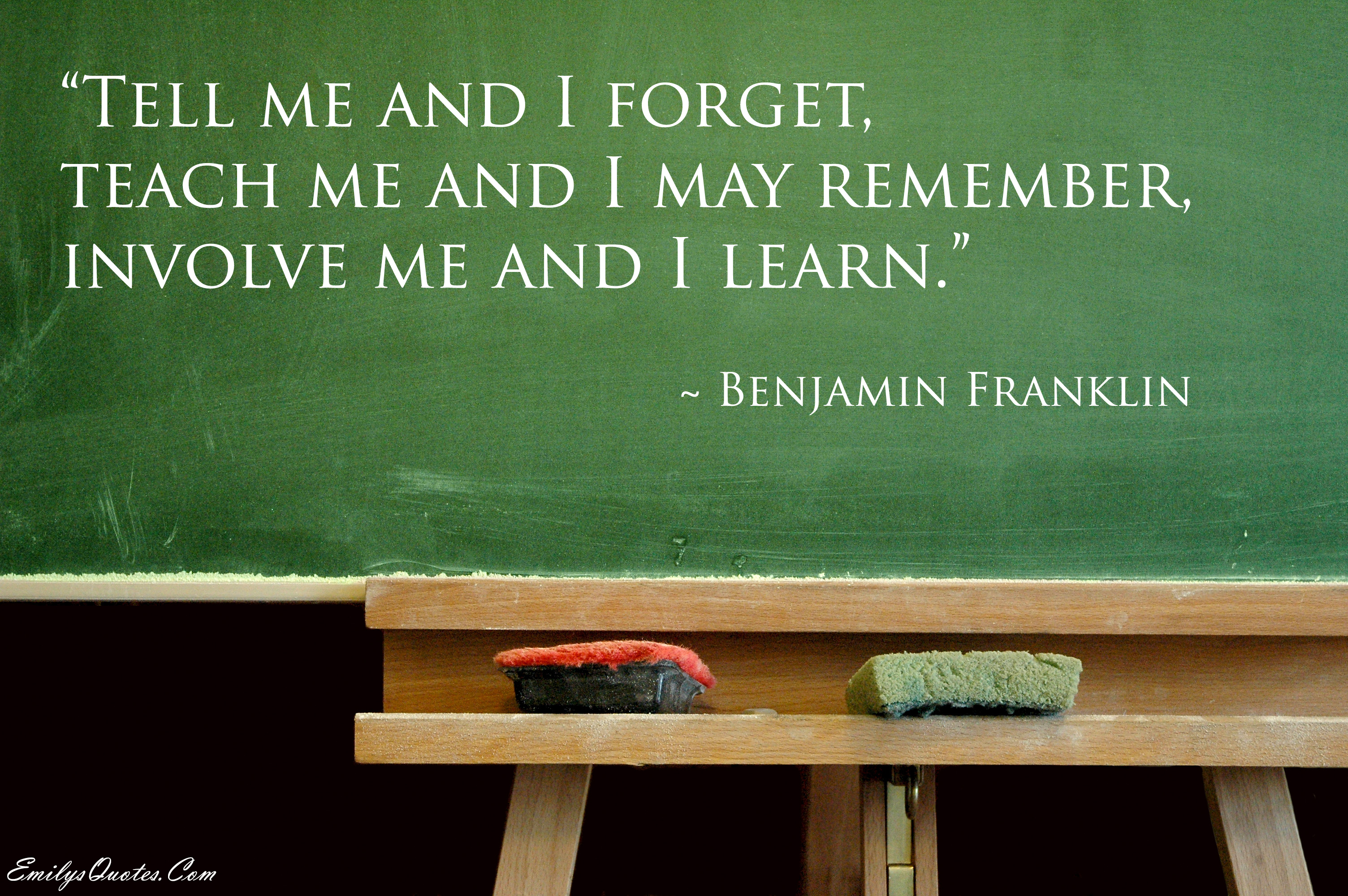 "Image result for ""Tell me and I forget, teach me and I may remember, involve me and I learn."" ― Benjamin Franklin"