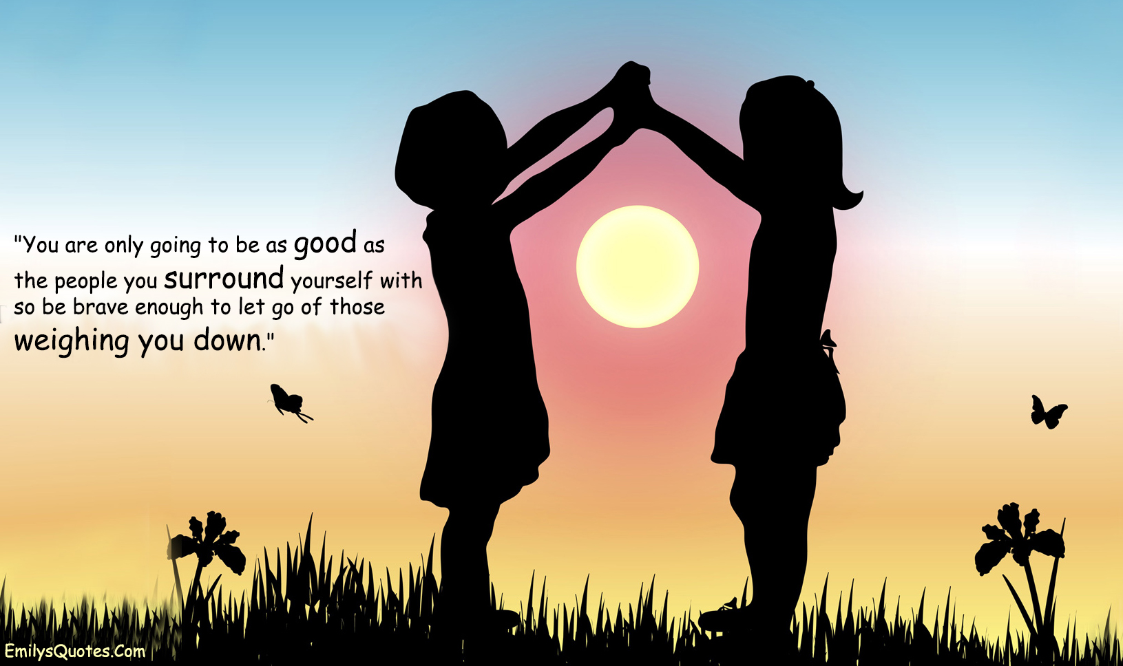 Quotes About Moving On From A Friendship Adorable You Are Only Going To Be As Good As The People You Surround