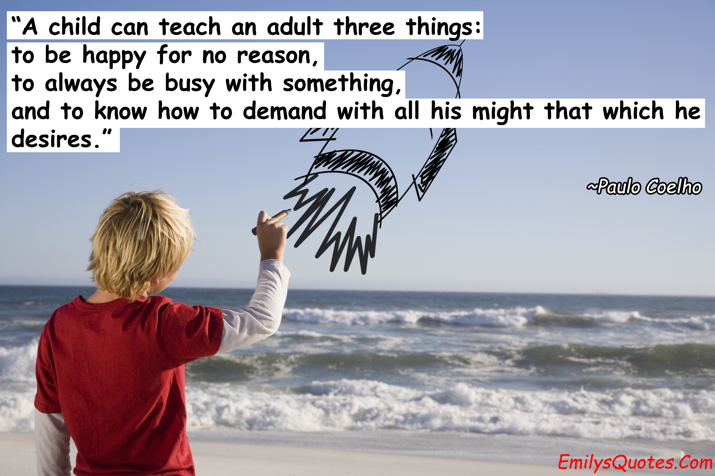 Quotes About Teaching Children A Child Can Teach An Adult Three Things To Be Happy For No Reason