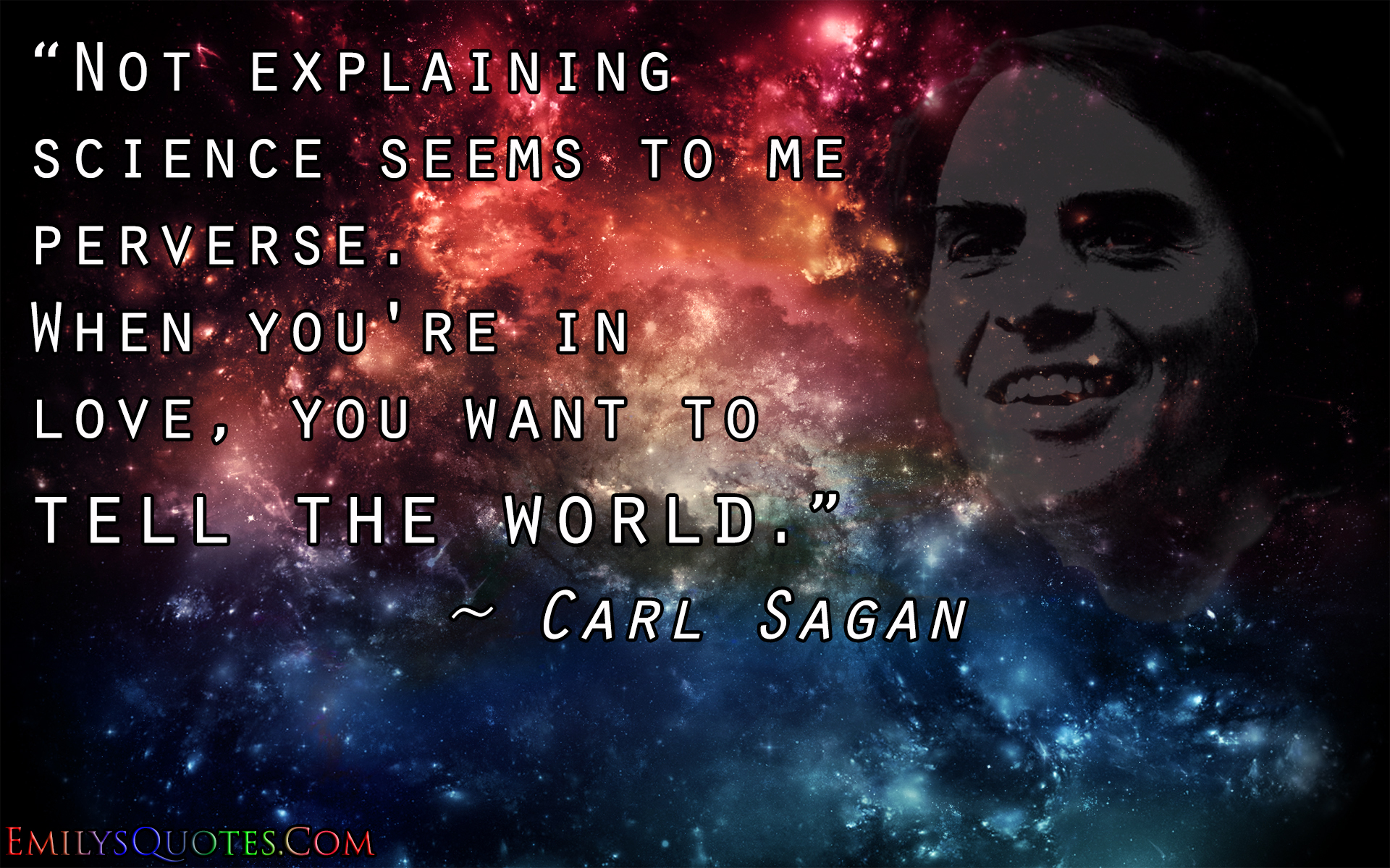 Carl Sagan Love Quote Entrancing Not Explaining Science Seems To Me Perversewhen You're In Love