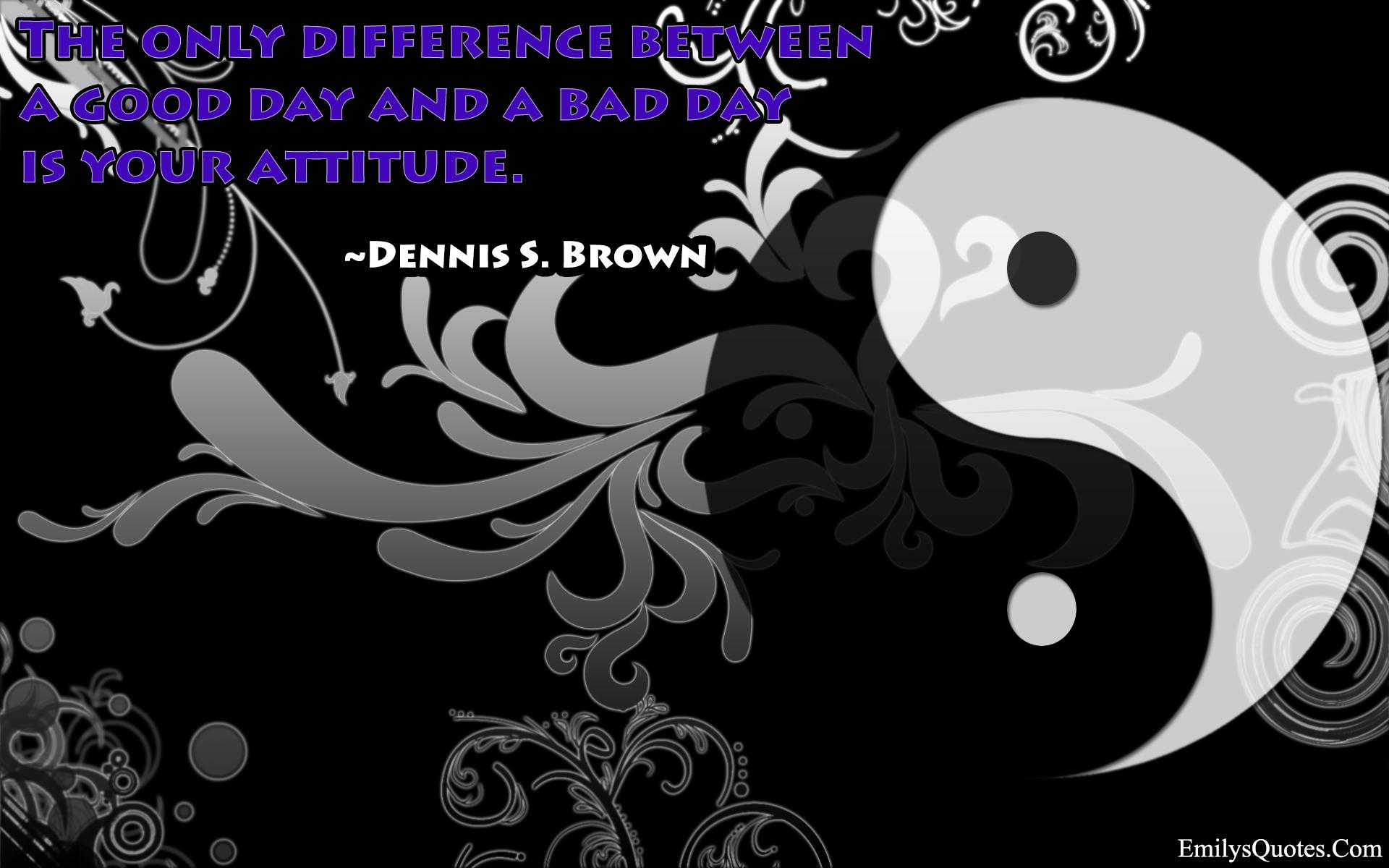 EmilysQuotes.Com - attitude, life, positive, Dennis S. Brown