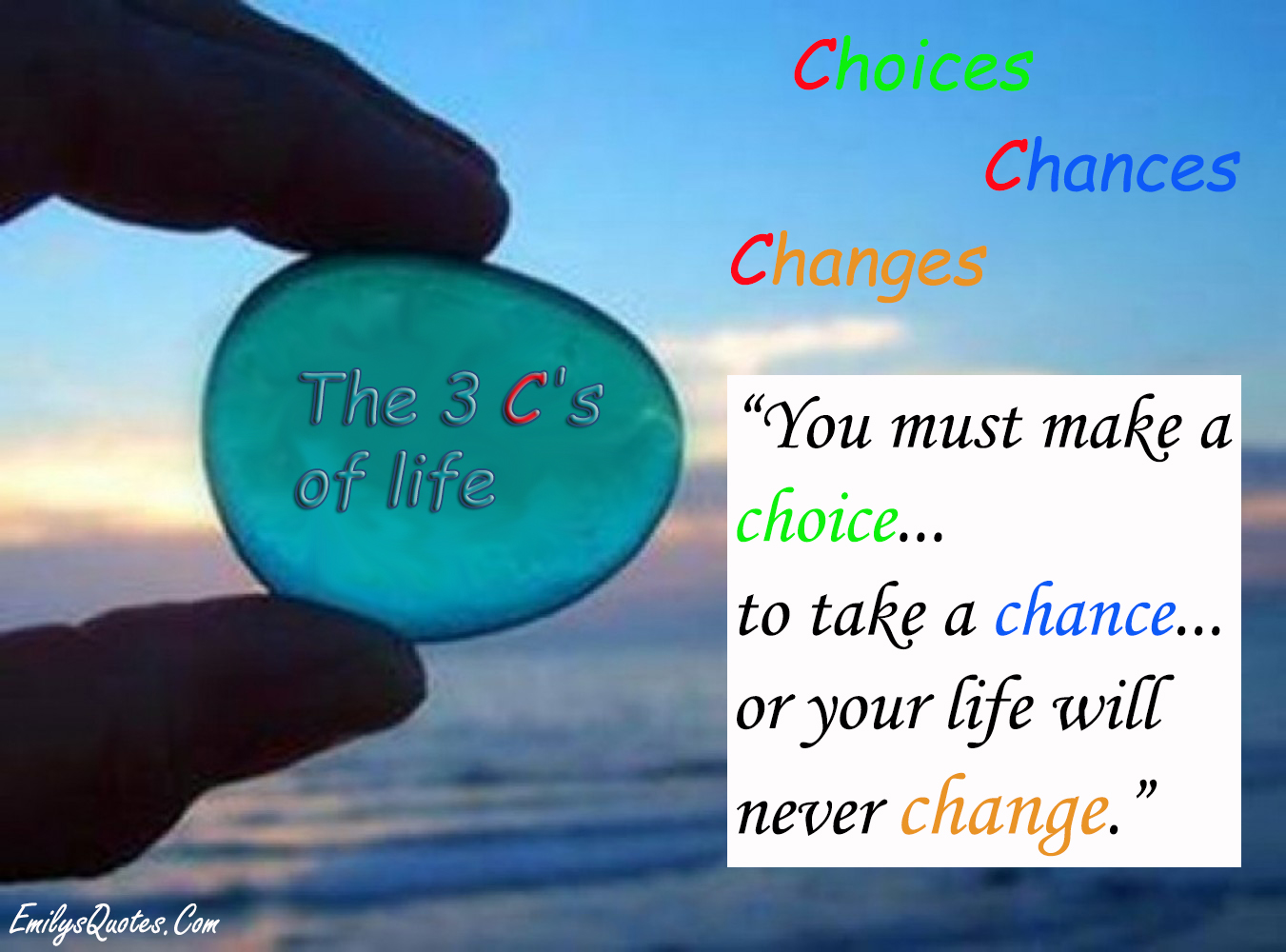 Inspirational Quotes To Change Your Life You Must Make A Choice To Take A Chance Or Your Life Will Never