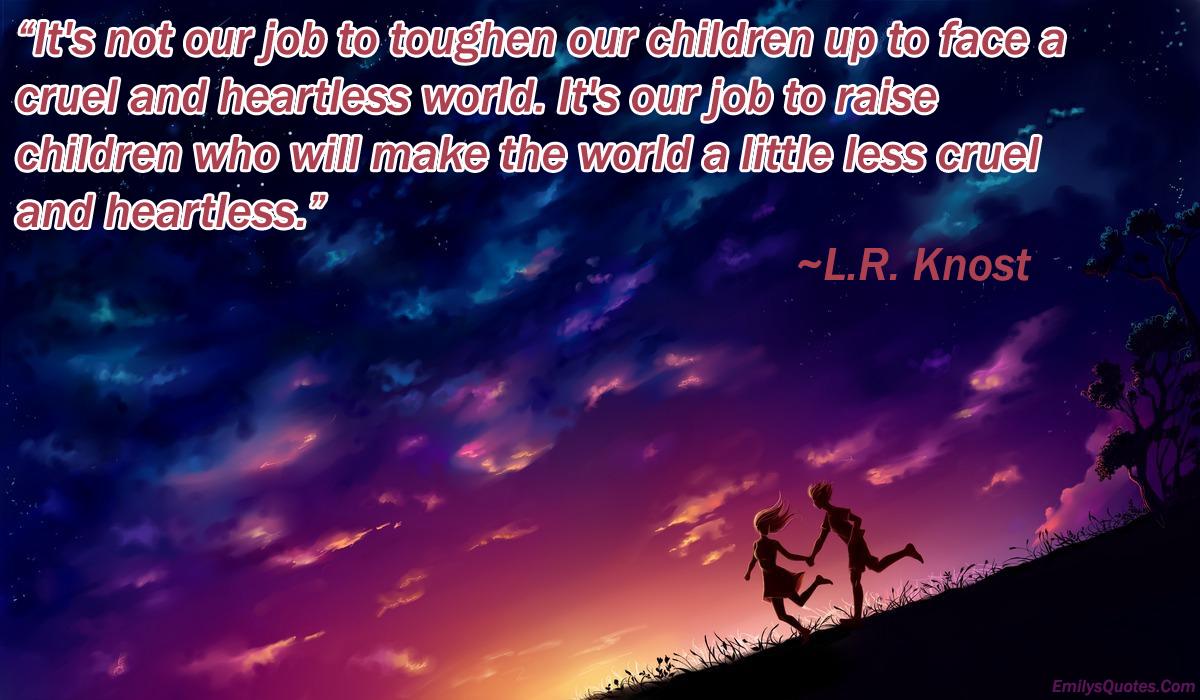 EmilysQuotes.Com - children, raise, L.R. Knost, postive, teaching, learning