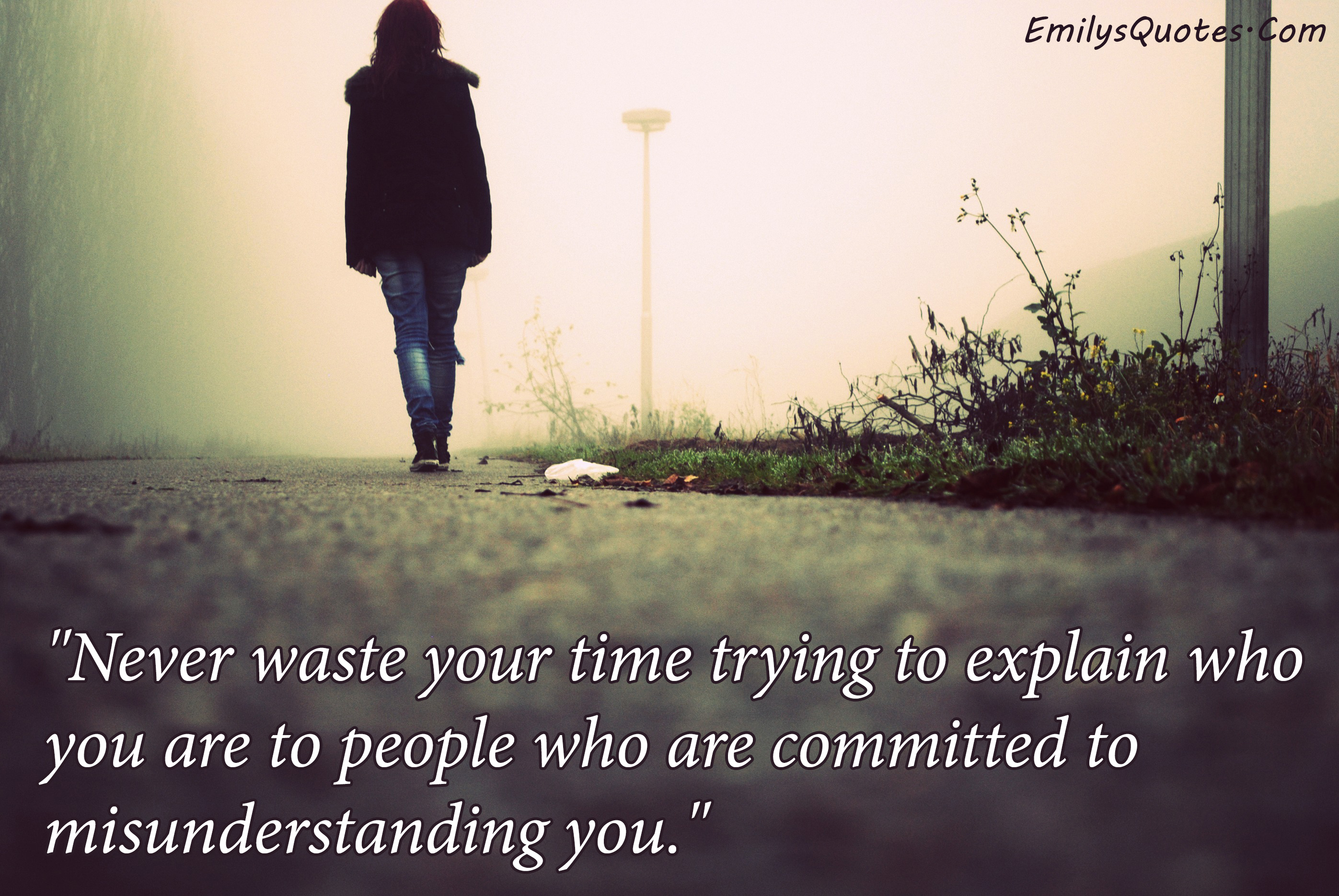 Quotes About Friendship Misunderstanding Never Waste Your Time Trying To Explain Who You Are To People