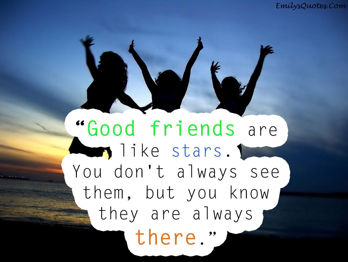 Inspirational Quotes About Friendships Good Friends Are Like Starsyou Don't Always See Them But You
