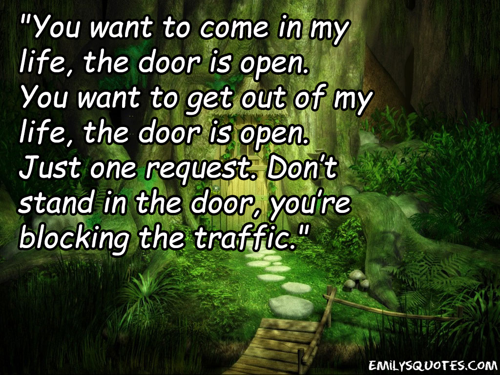 You want to come in my life the door is open you want to for Door quotes funny