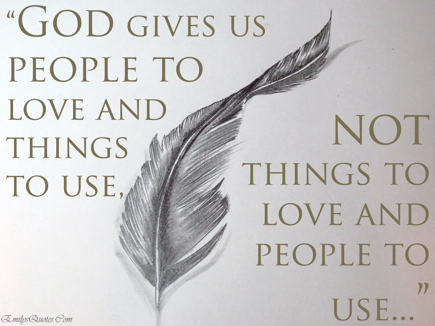 Love Quotes For Us God Gives Us People To Love And Things To Use Not Things To Love