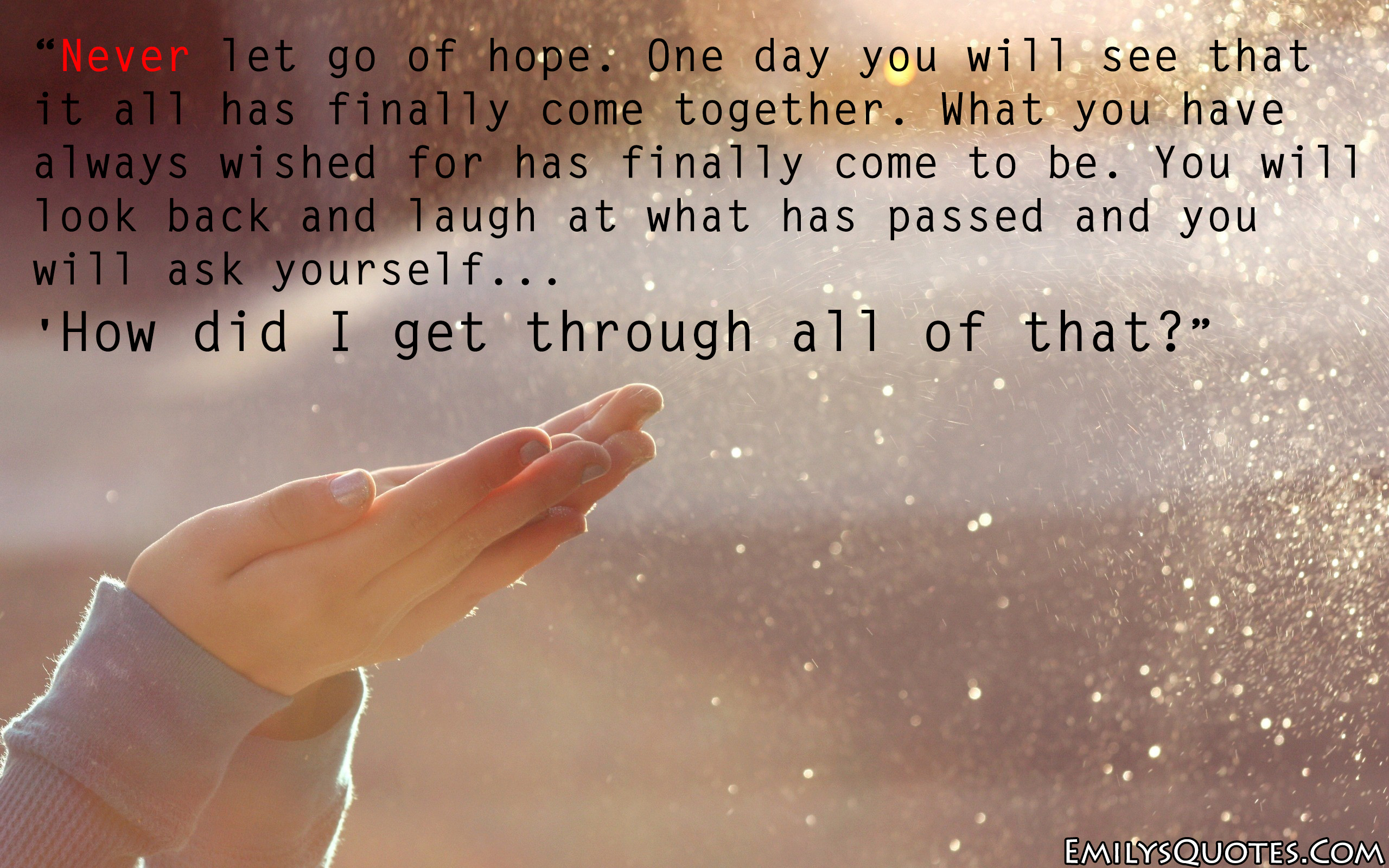 Hope Quotes Never Let Go Of Hopeone Day You Will See That It All Has Finally