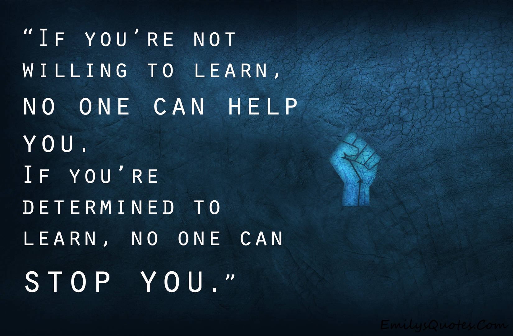 If You're Not Willing To Learn, No One Can Help You. If