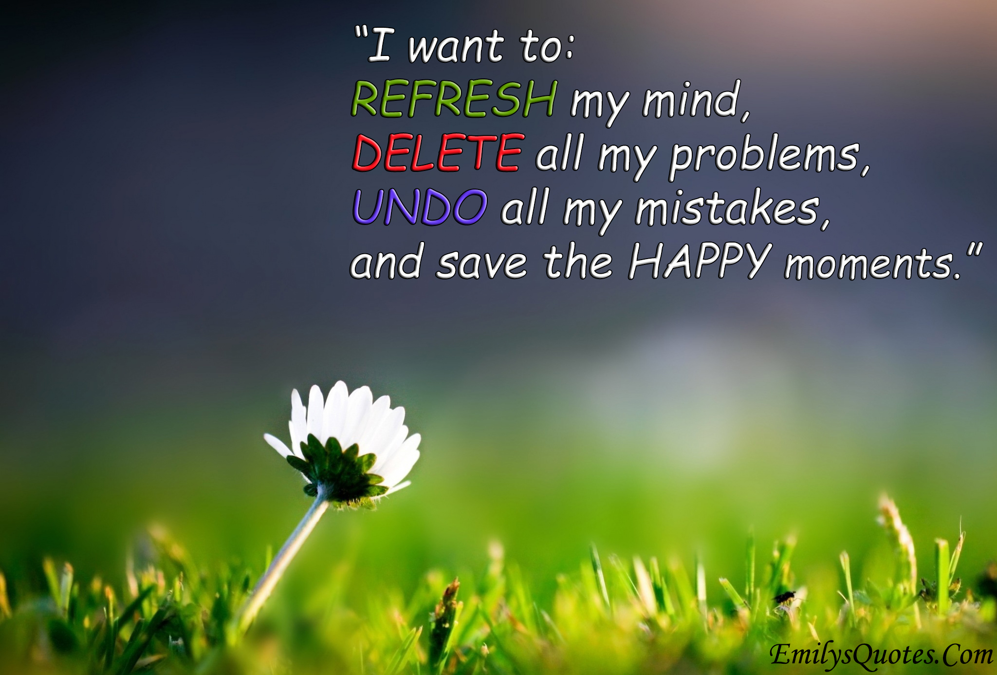 Happy Life Inspirational Quotes I Want To Refresh My Mind Delete All My Problems Undo All My