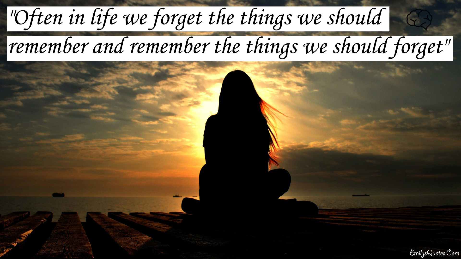 Quotes About Moving On In Life Often In Life We Forget The Things We Should Remember And Remember