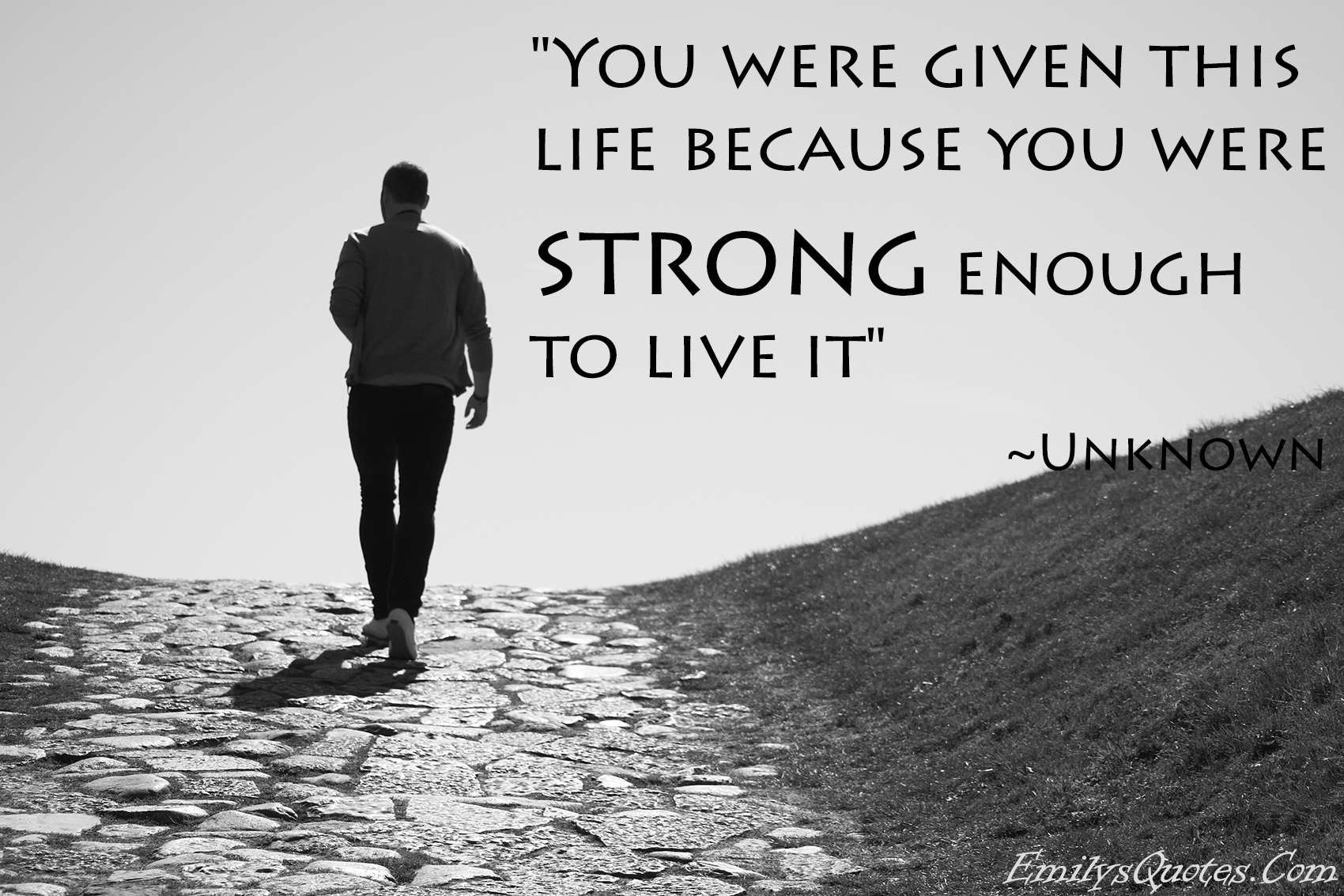 Strong Life Quote You Were Given This Life Because You Were Strong Enough To Live It