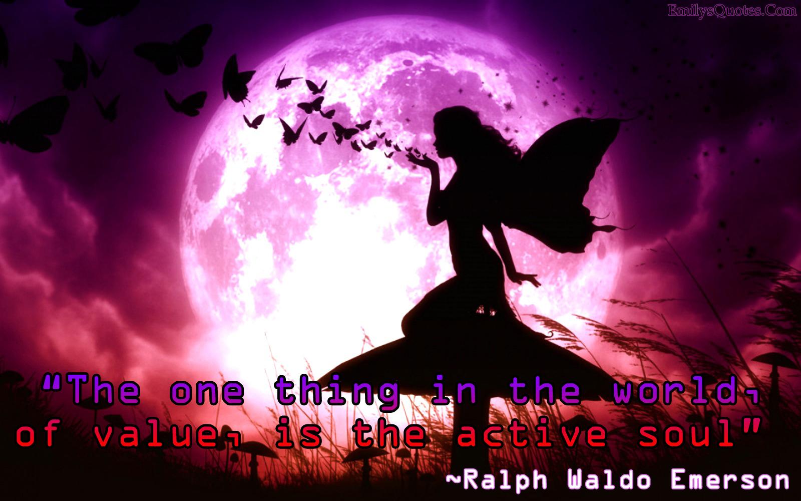 EmilysQuotes.Com - life, value, positive, soul,  Ralph Waldo Emerson,