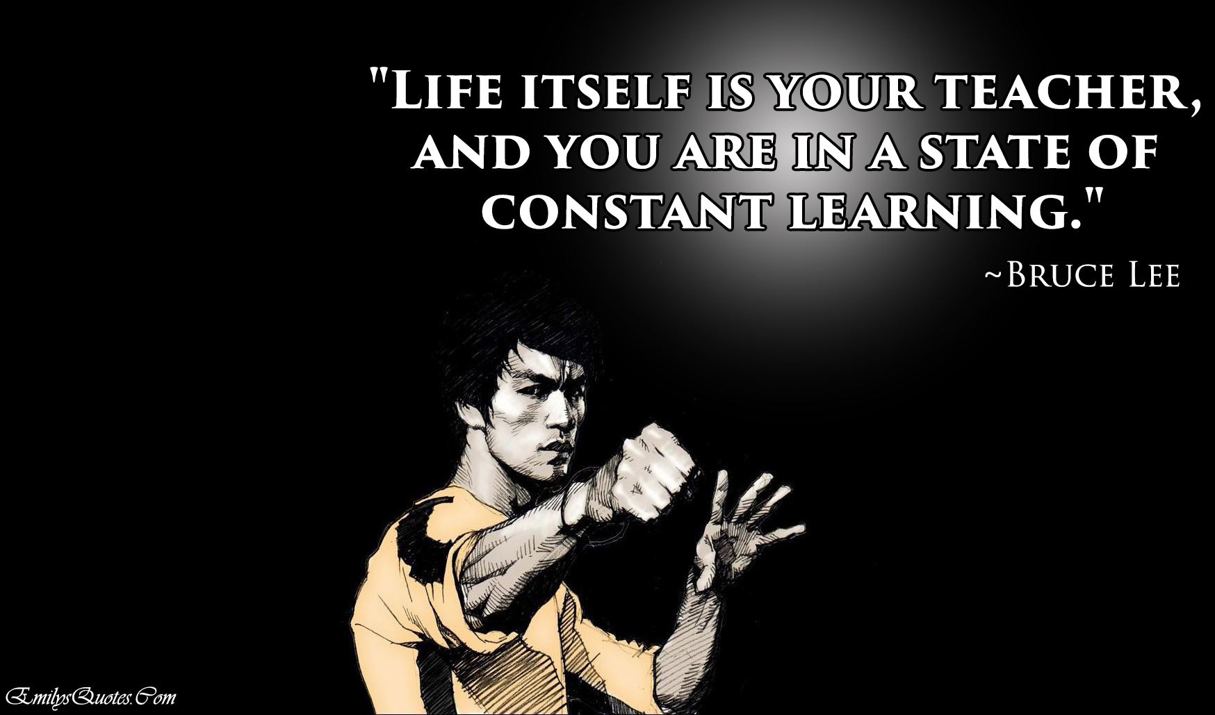 Wisdom About Life Quotes Life Itself Is Your Teacher And You Are In A State Of Constant