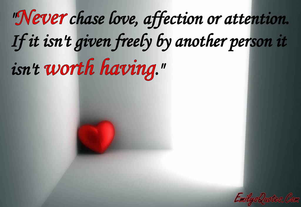 Quotes About Affection Amusing Never Chase Love Affection Or Attentionif It Isn't Given Freely