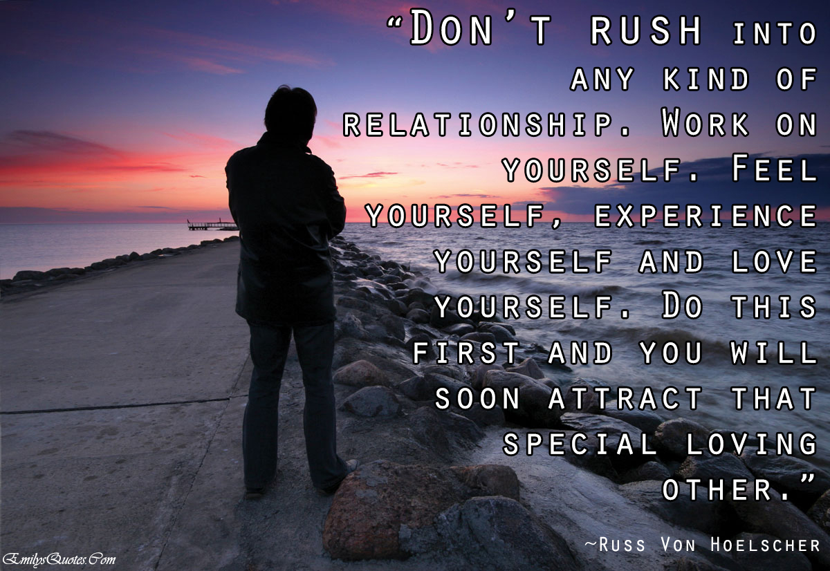 Quotes About Love And Relationships Don't Rush Into Any Kind Of Relationshipwork On Yourselffeel
