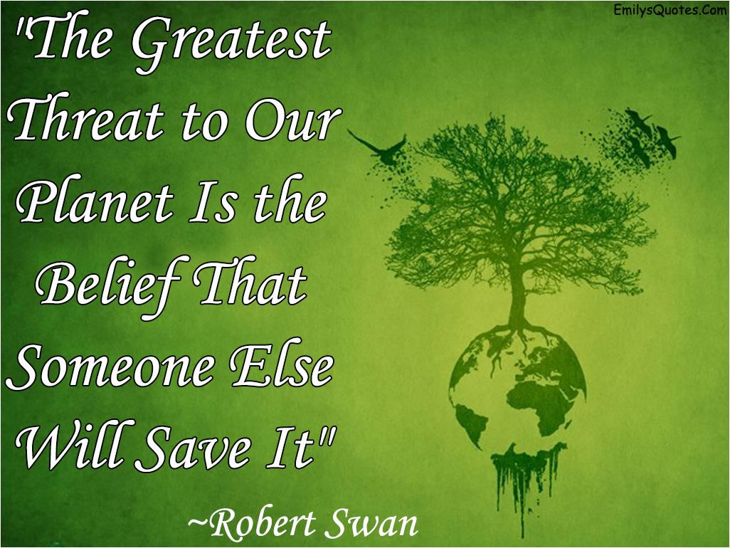 EmilysQuotes.Com - threat, planet, nature, Robert Swan