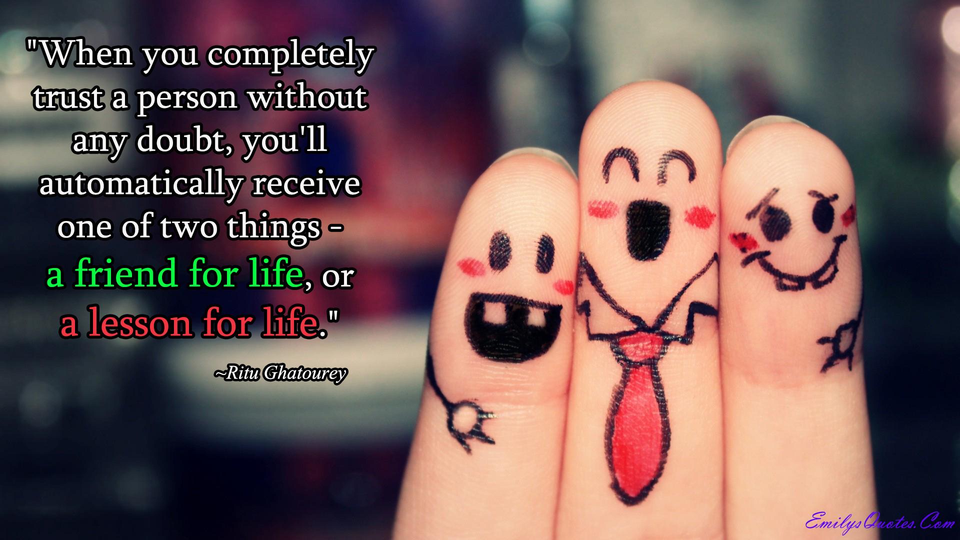 EmilysQuotes.Com - trust, friendship, lesson, life, Ritu Ghatourey