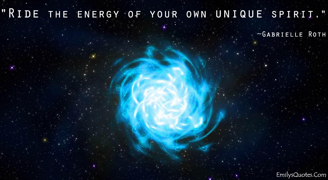 EmilysQuotes.Com - wisdom, energy, unique, spirit, Be yourself, Gabrielle Roth