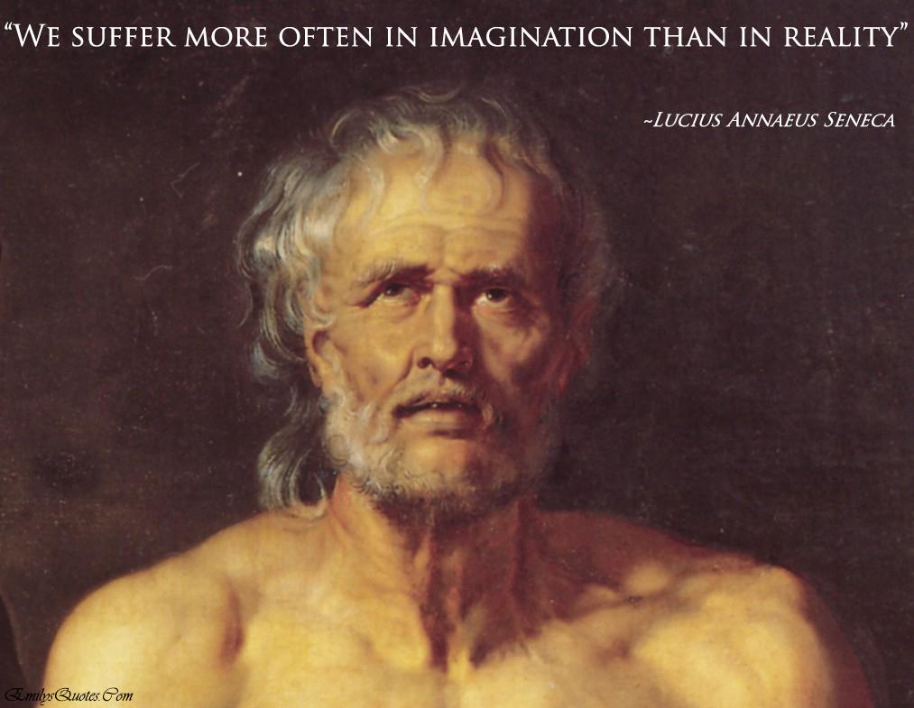 EmilysQuotes.Com - wisdom, intelligence, suffer, imagination, reality, Lucius Annaeus Seneca