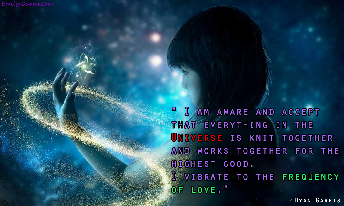 Love And Peace Quotes I Am Aware And Accept That Everything In The Universe Is Knit