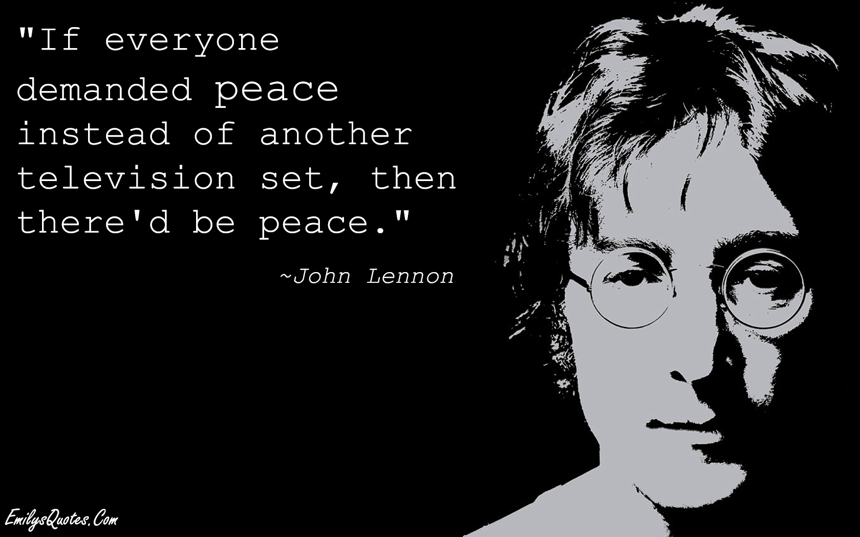 If Everyone Demanded Peace Instead Of Another Television Set Then