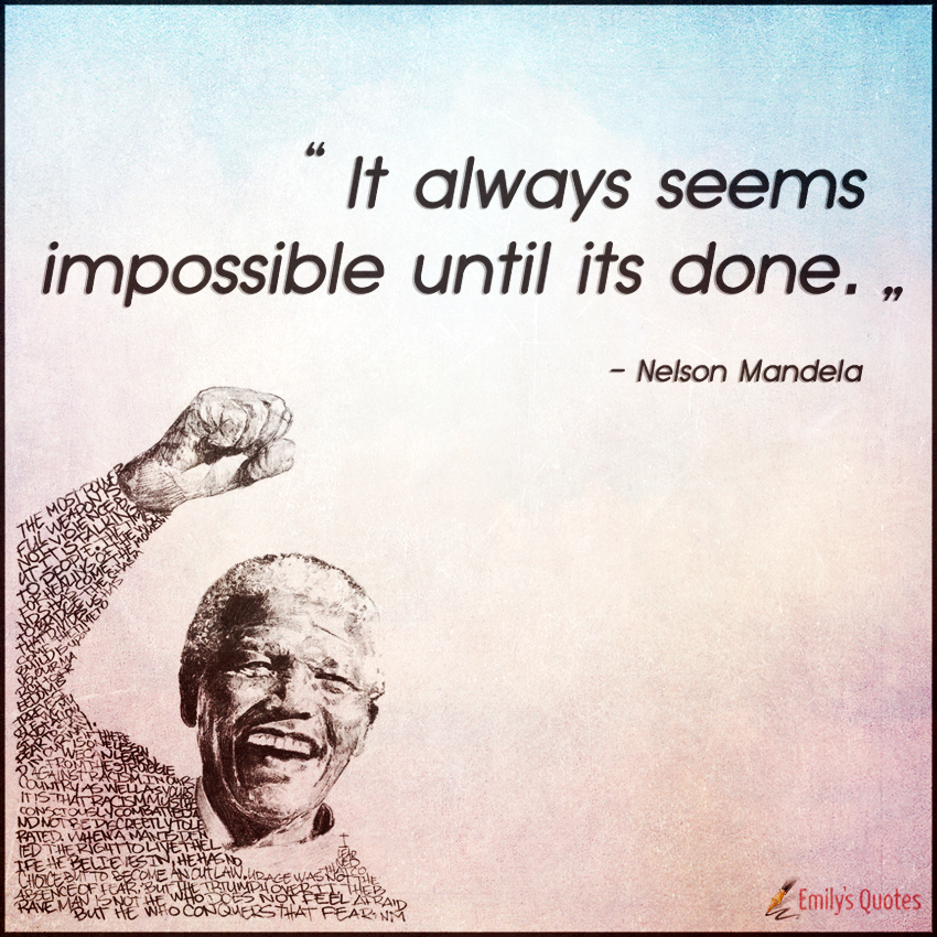 It Always Seems Impossible Until Its Done Popular Inspirational