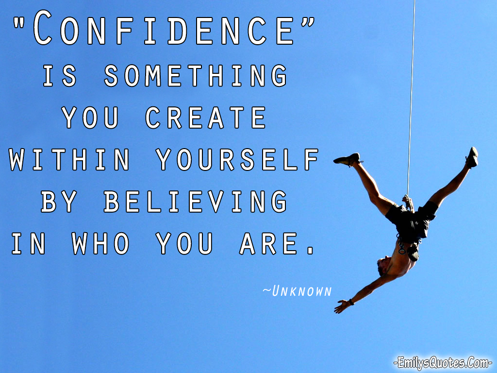 Great Inspirational Quotes Confidence Is Something You Create Within Yourselfbelieving In
