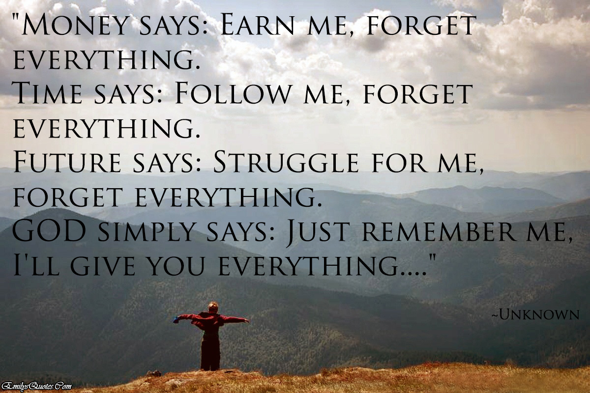 Christian Inspirational Quotes About Life Money Says Earn Me Forget Everythingtime Says Follow Me