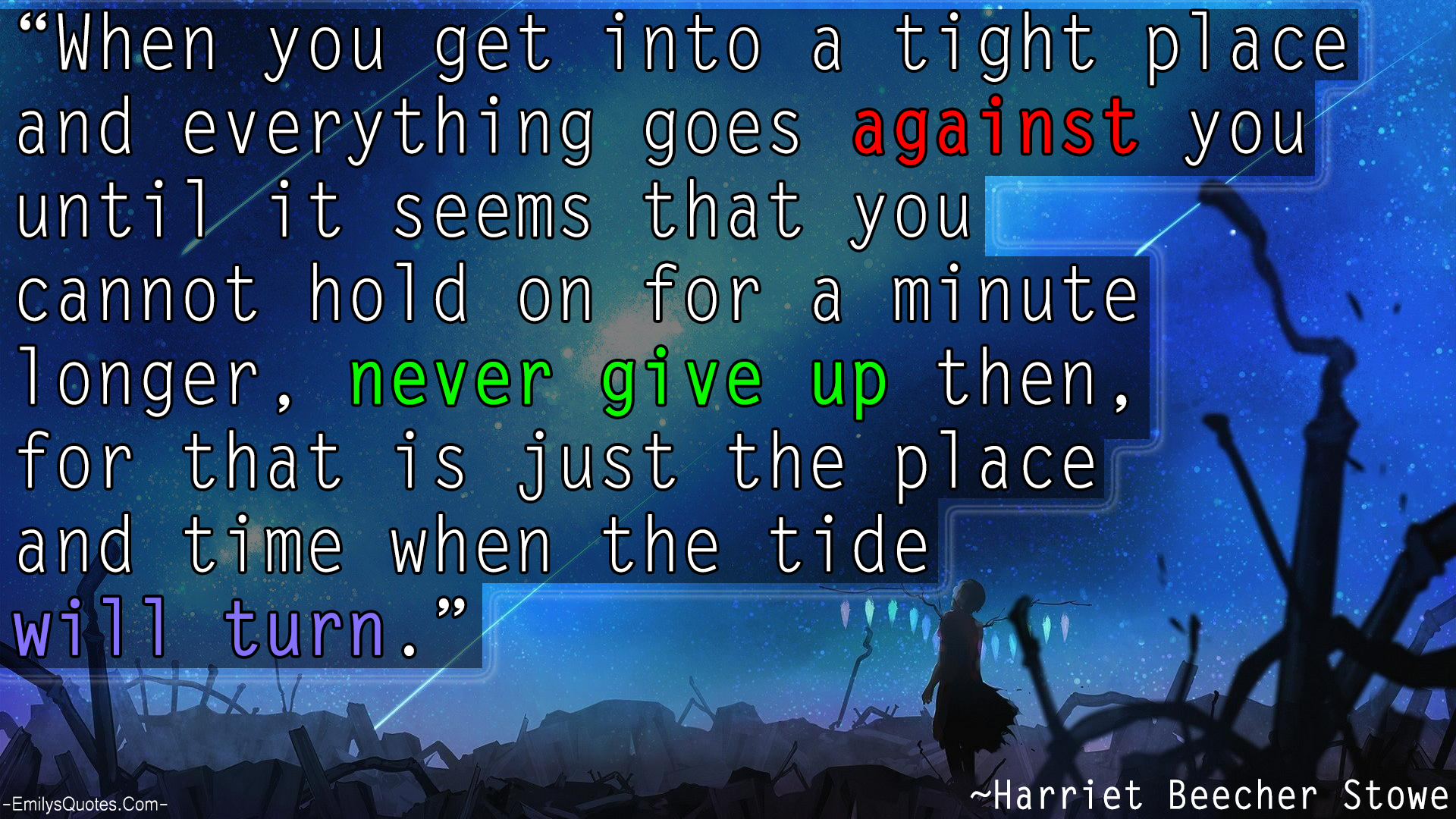 EmilysQuotes.Com - against you, never give up, time, struggle, pain, change, inspirational, encouraging, Harriet Beecher Stowe