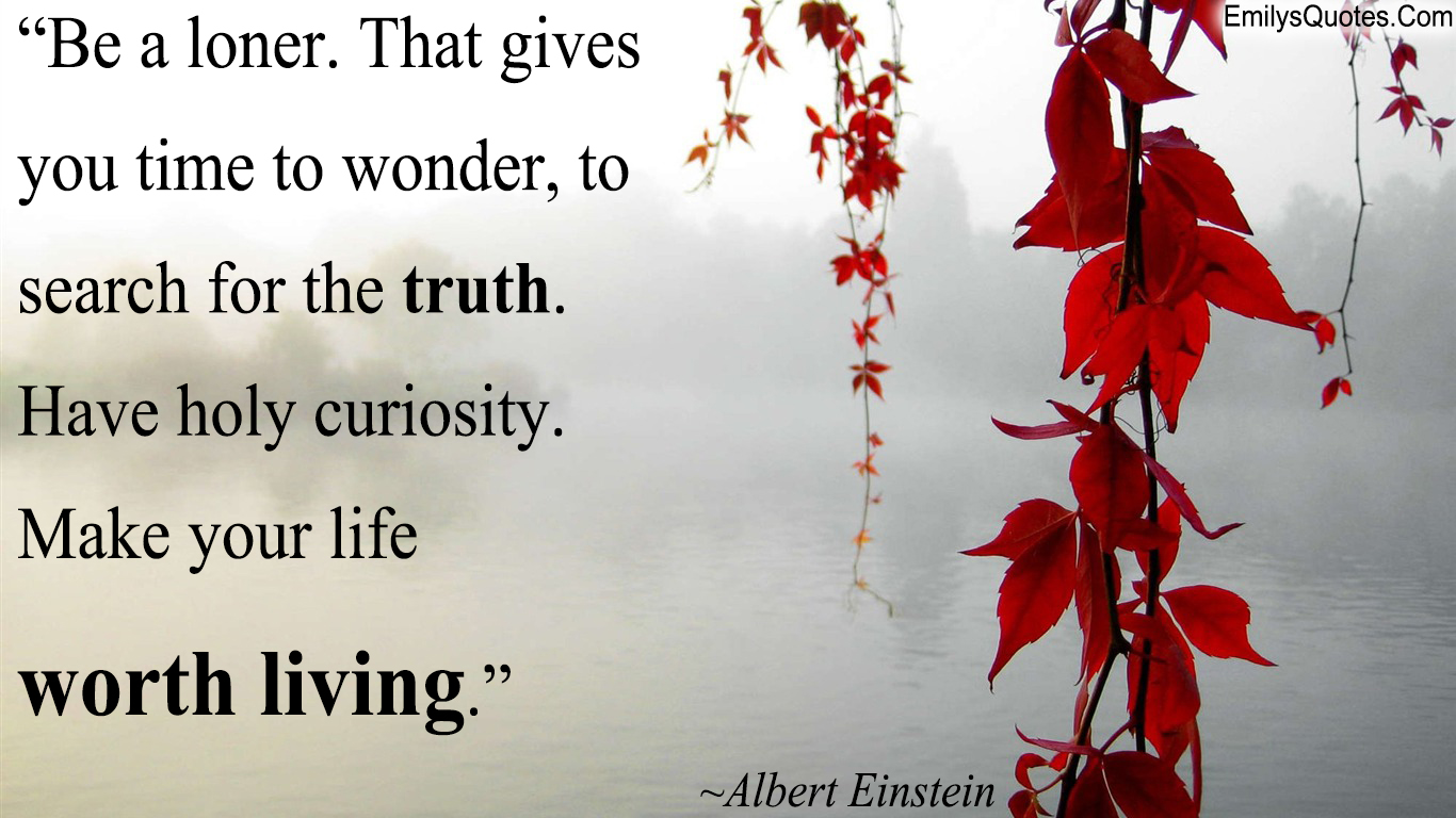EmilysQuotes.Com - alone, wonder, truth, curiosity, life, amazing, great, wisdom, experience, Albert Einstein