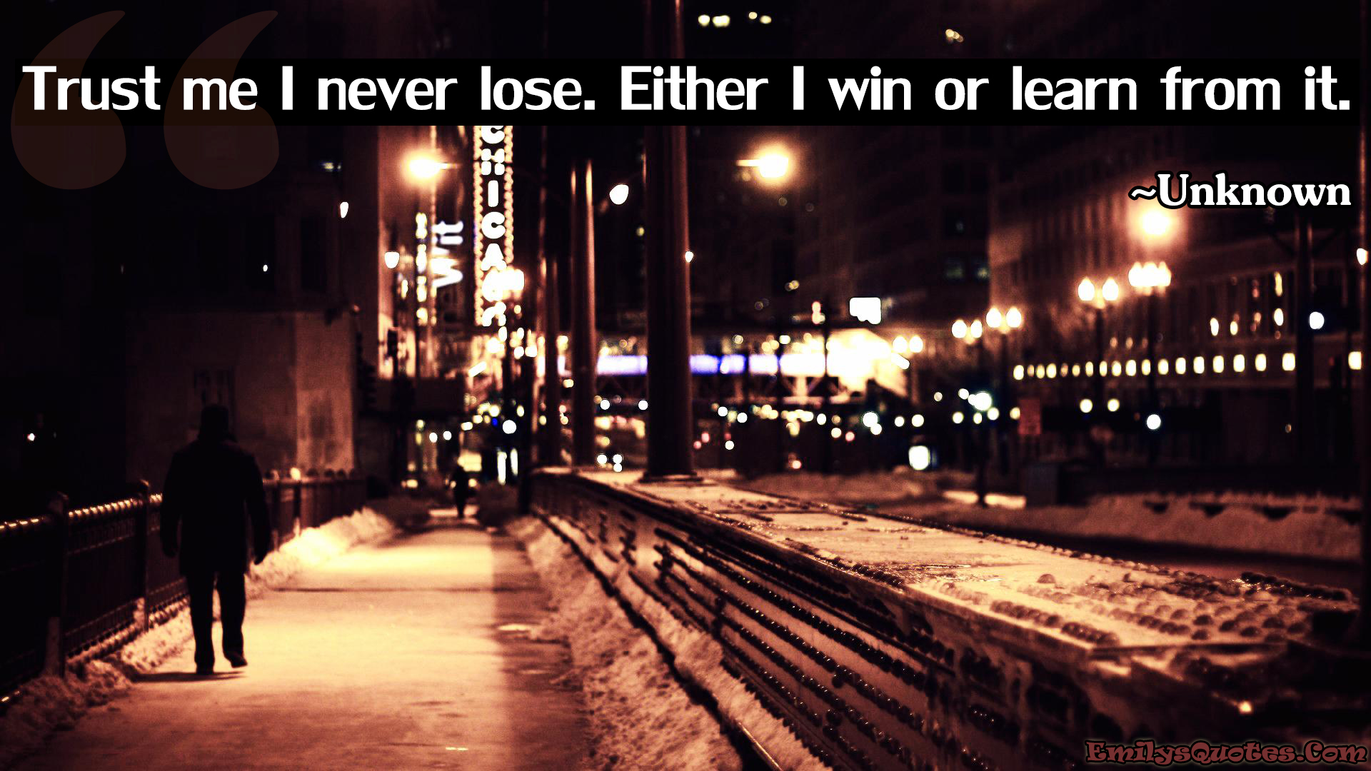 trust me i never lose  either i win or learn from it