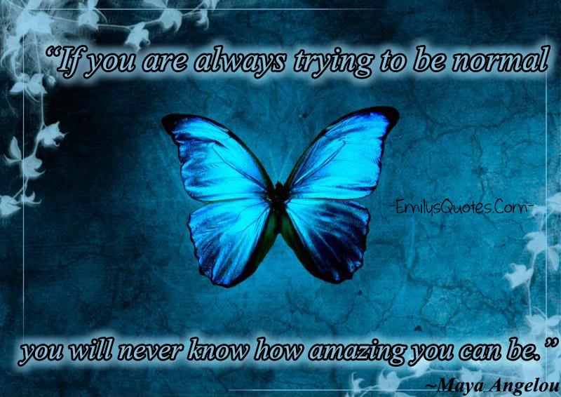 EmilysQuotes.Com - be yourself, amazing, inspirational, Maya Angelou