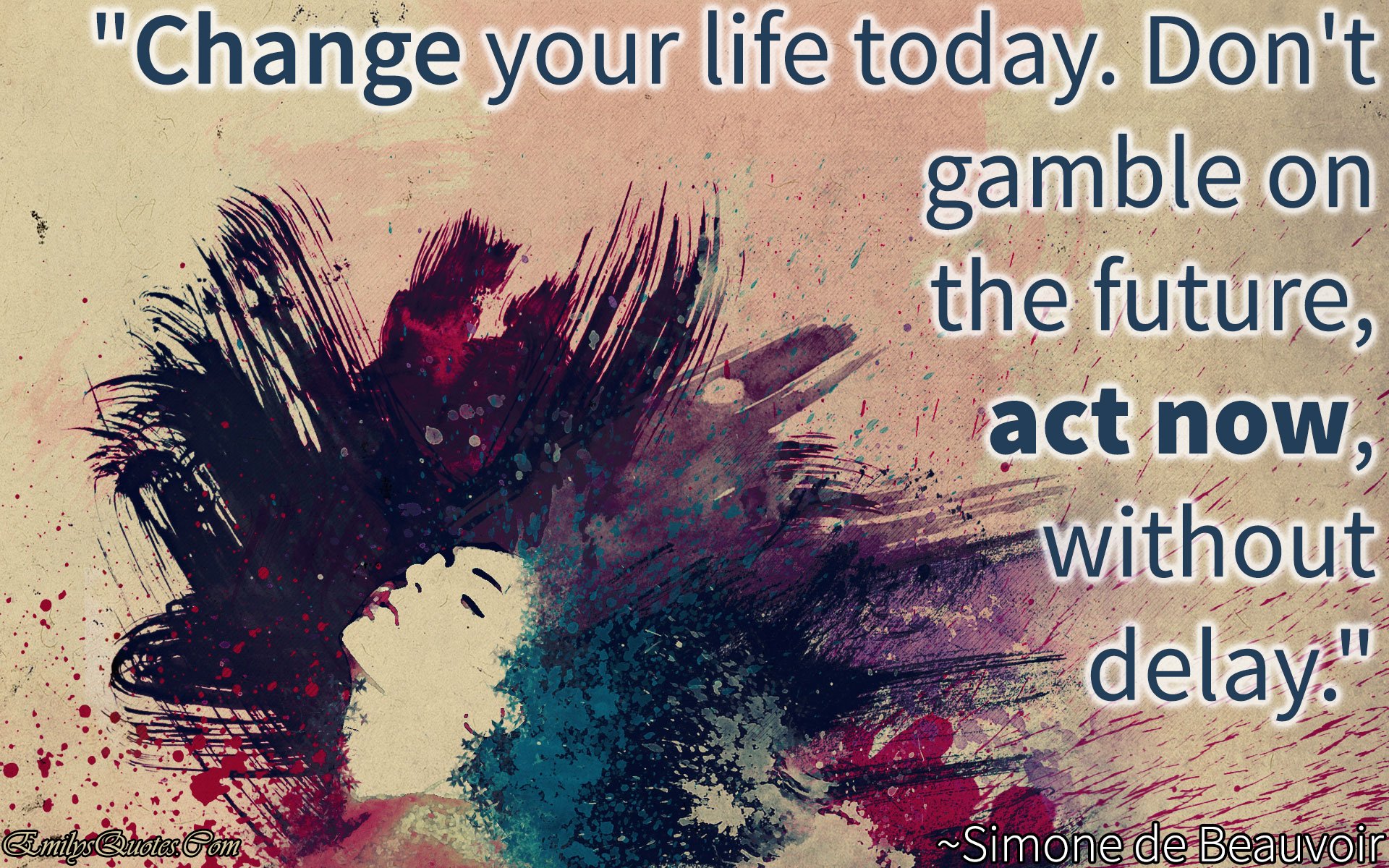 Quotes About Change In Life Change Your Life Todaydon't Gamble On The Future Act Now