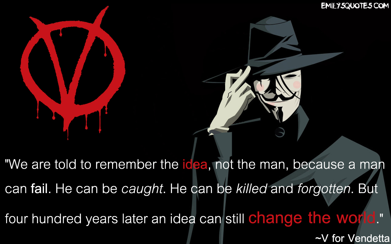 V For Vendetta Quotes We Are Told To Remember The Idea Not The Man Because A Man Can