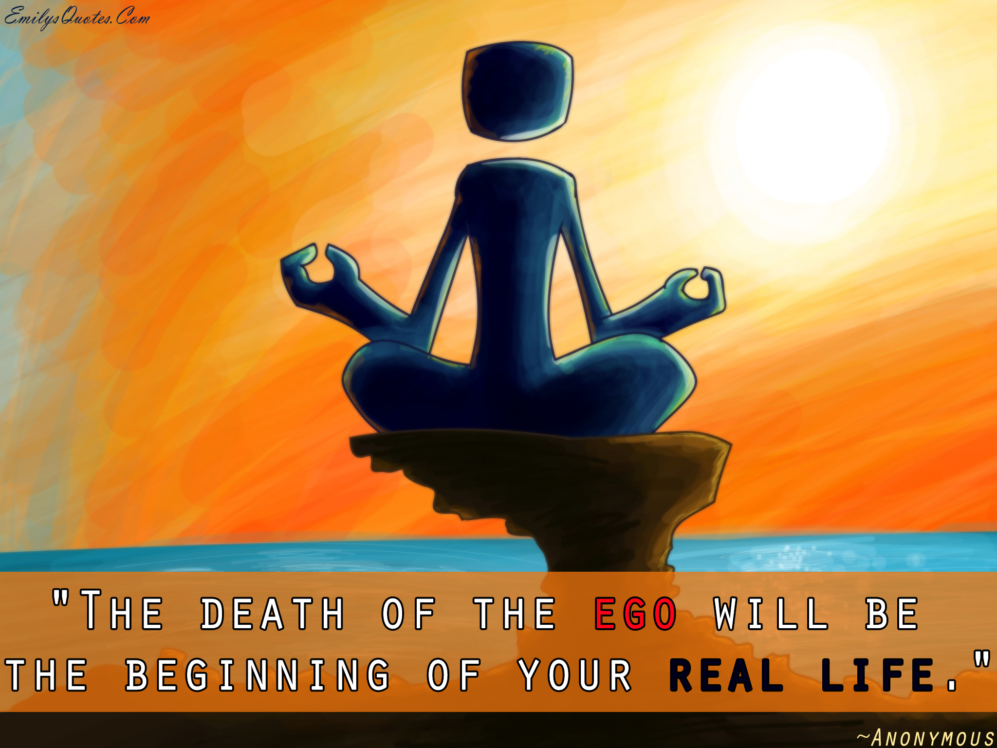 Great Quotes About Life And Death The Death Of The Ego Will Be The Beginning Of Your Real Life