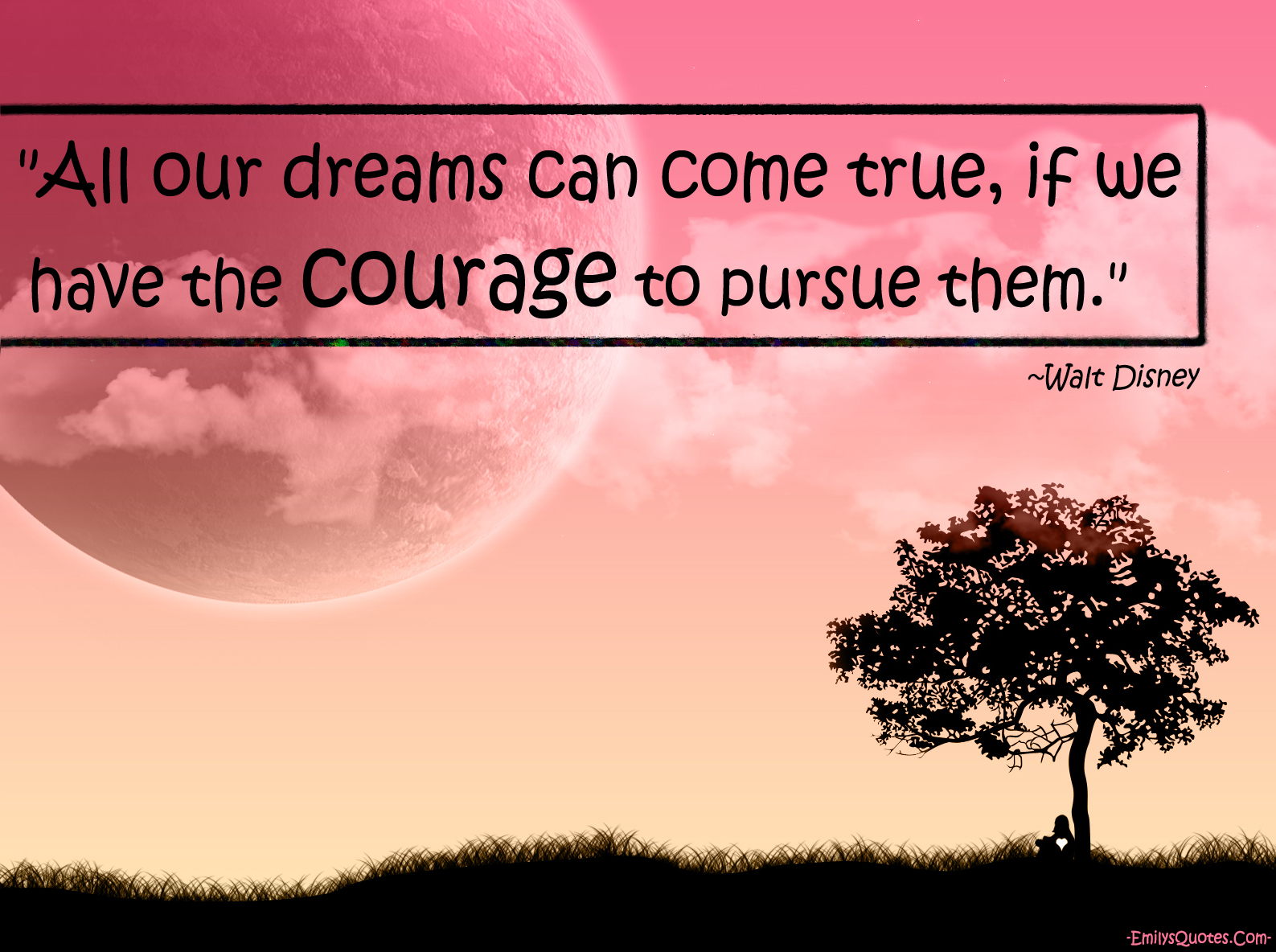 Quotes Courage Amazing All Our Dreams Can Come True If We Have The Courage To Pursue