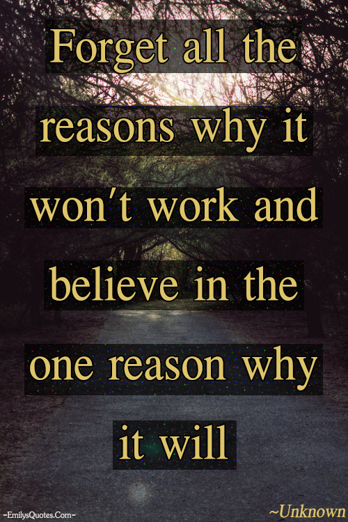 EmilysQuotes.Com - forget, reason, believe, unknown, inspirational, positive