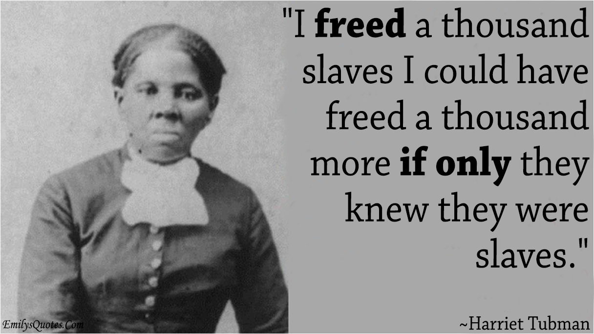 EmilysQuotes.Com - freedom, slaves, amazing, great, knowledge, Harriet Tubman, Ignorance