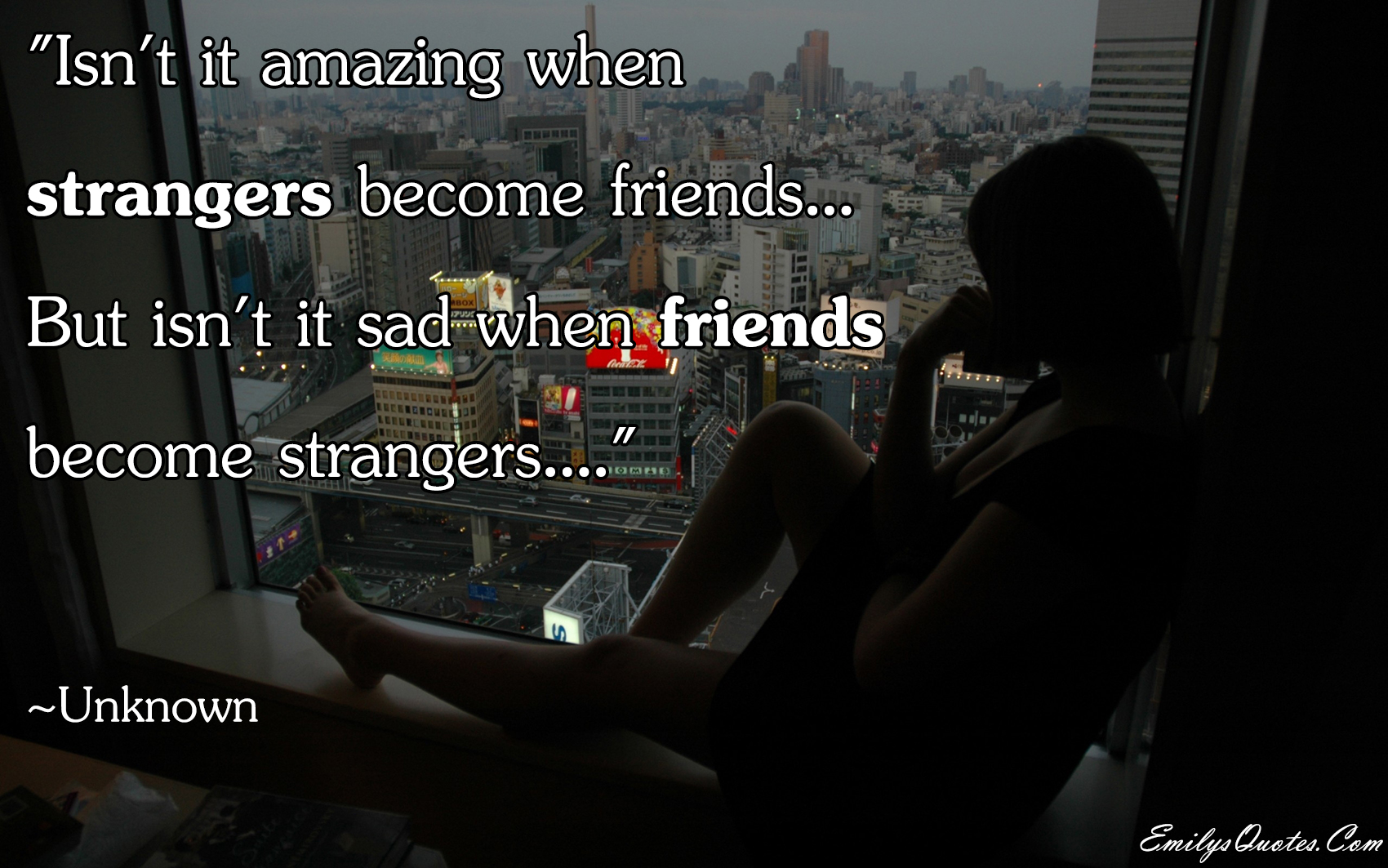 Popular Quotes About Friendship Isn't It Amazing When Strangers Become Friends… But Isn't It Sad
