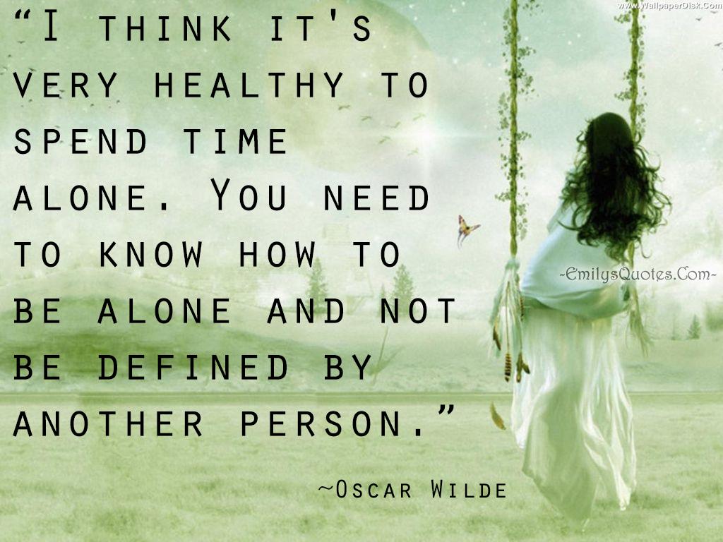 http://emilysquotes.com/wp-content/uploads/2014/01/EmilysQuotes.Com-healthy-alone-time-relationship-Oscar-Wilde.jpg