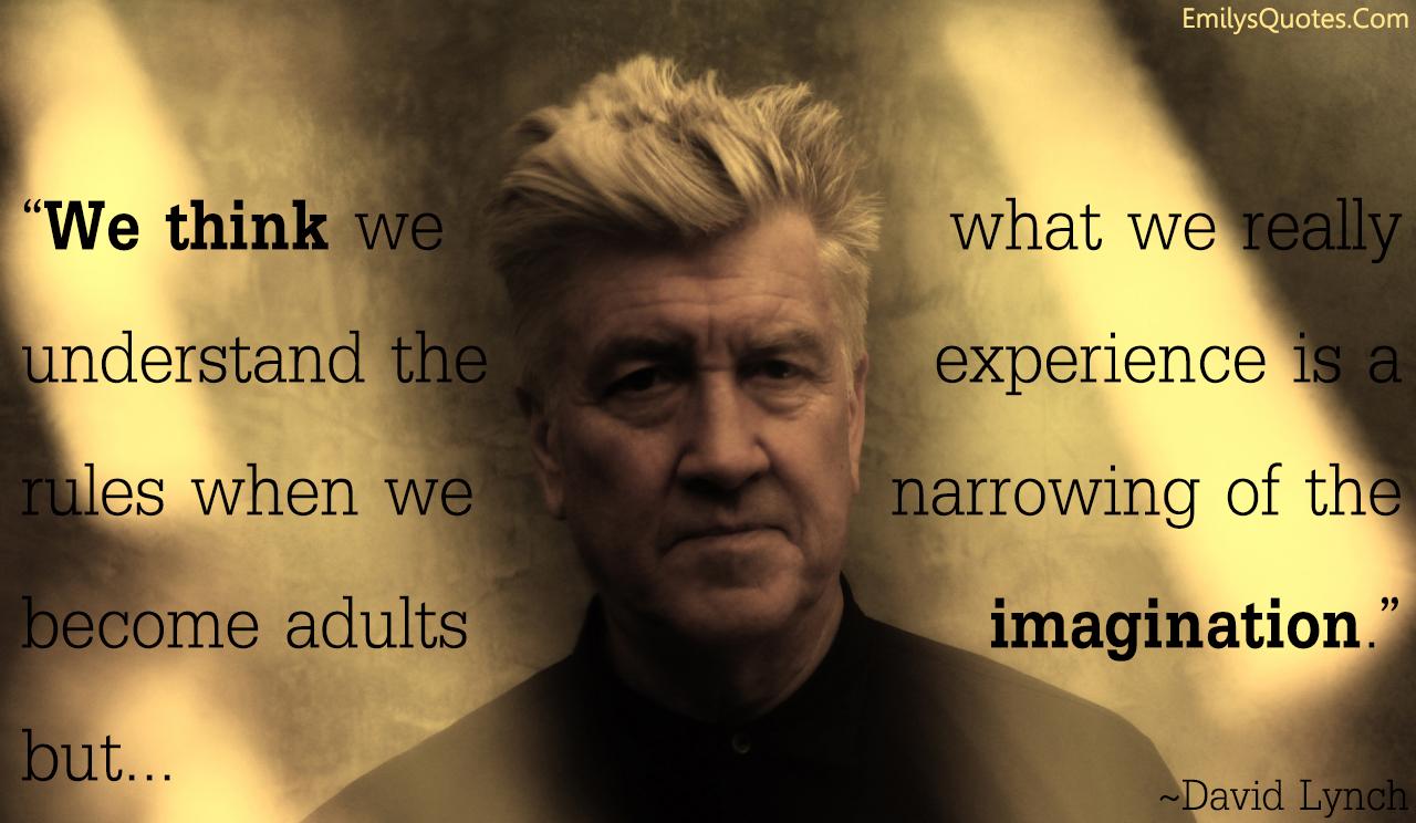 EmilysQuotes.Com - imagination, change, experience, David Lynch