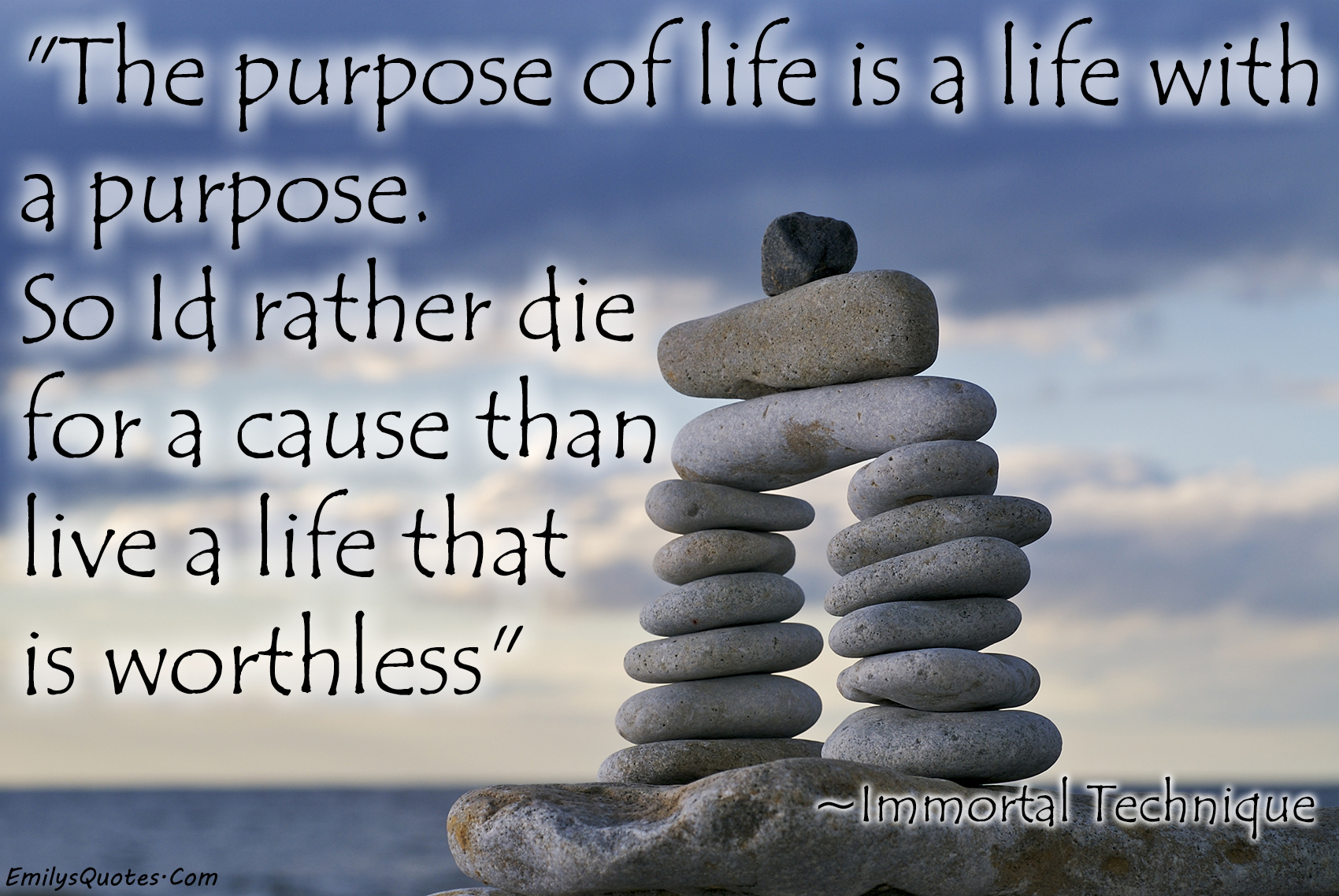 Life Purpose Quotes The Purpose Of Life Is A Life With A Purposeso I'd Rather Die
