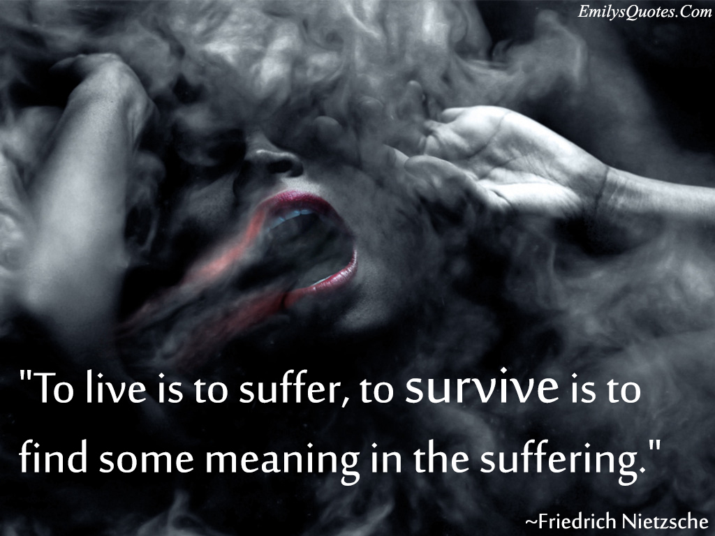 EmilysQuotes.Com - negative, suffer, life, meaning, survive, Friedrich Nietzsche