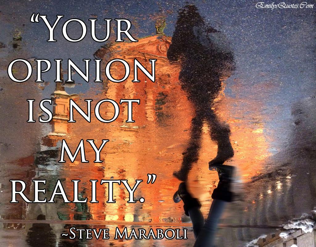 EmilysQuotes.Com - opinion, reality, experience, Steve Maraboli