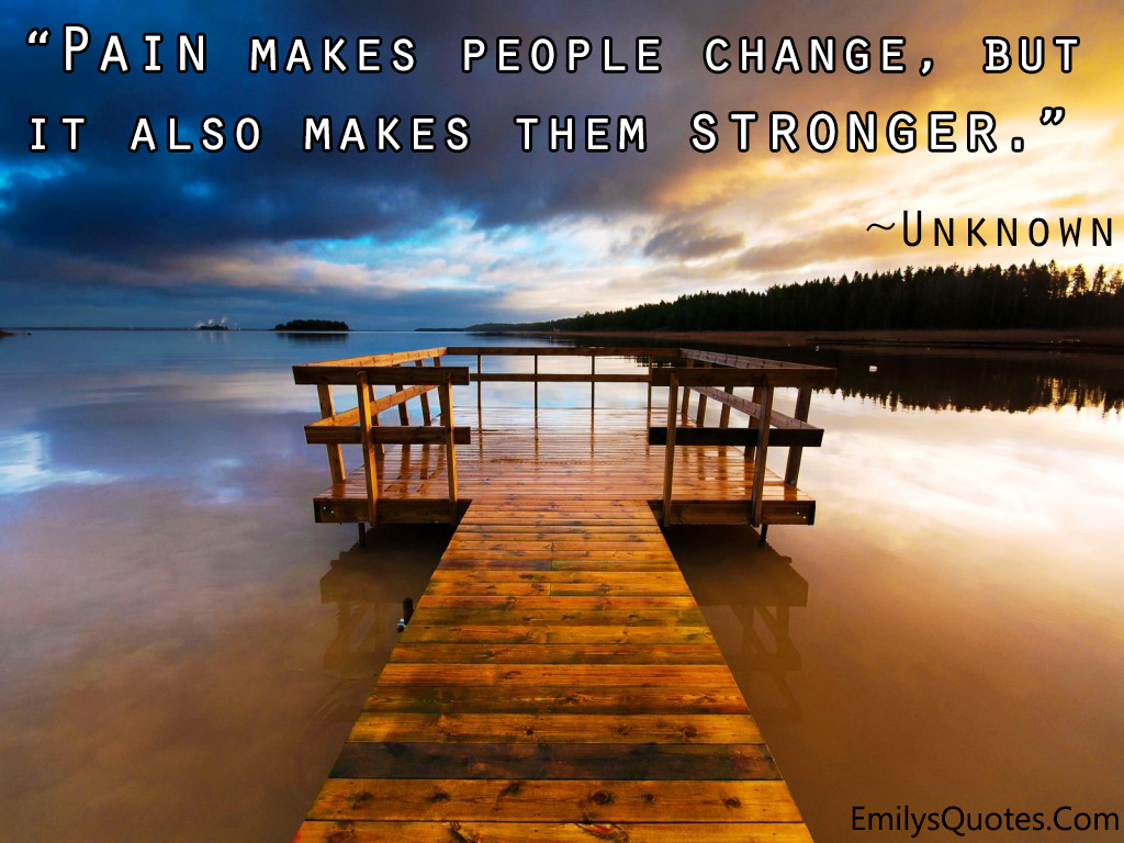 EmilysQuotes.Com - pain, change, people, strength, unknown