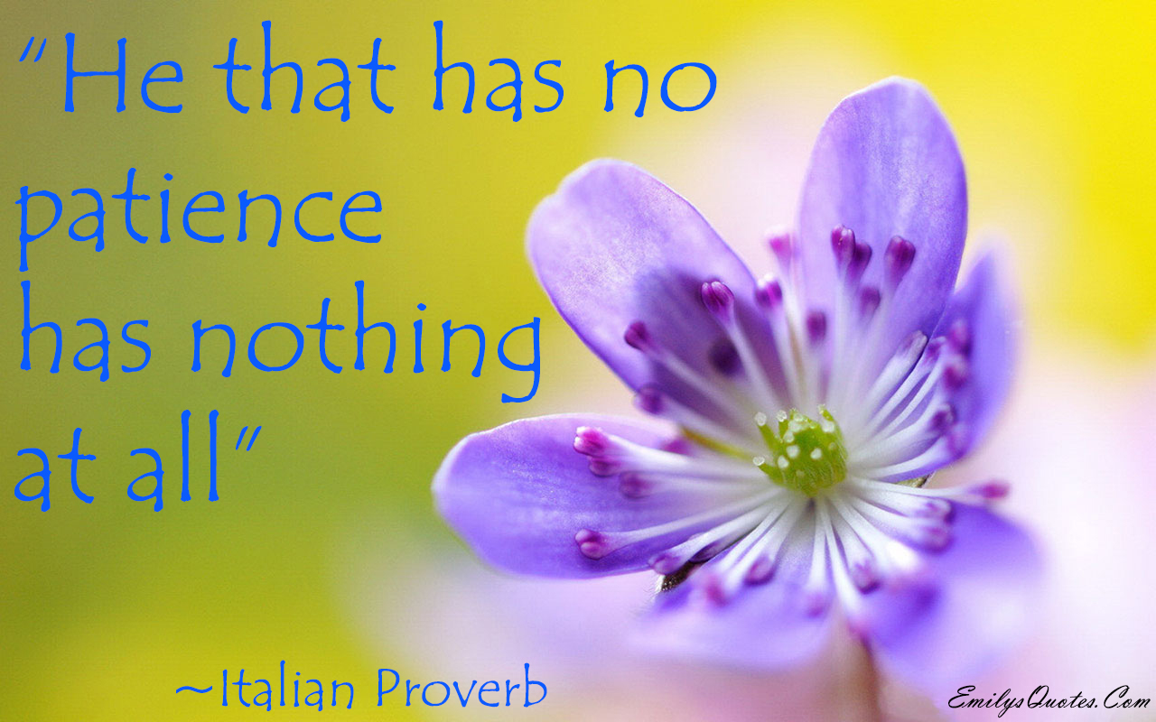 He That Has No Patience Has Nothing At All Popular Inspirational
