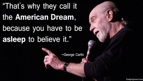 ... .Com - truth, dream, lie, George Carlin, ignorance, politics, wake up
