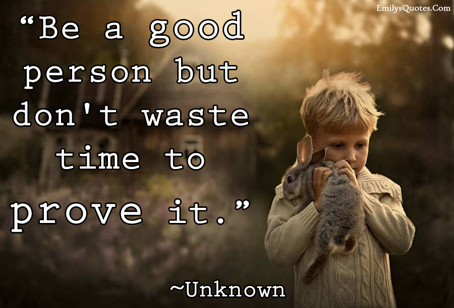 Good Person Quotes Mesmerizing Be A Good Person But Don't Waste Time To Prove It  Popular